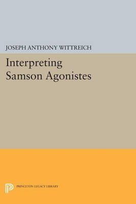 [Interpreting Samson Agonistes] (By: Joseph Anthony Wittreich) [published: July, 2014]