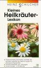 Kleines Heilkräuterlexikon. Basiswissen zum schnellen Nachschlagen: 71 Heilpflanzen von A - Z - unbekannt