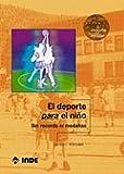 El deporte para el niño: Sin récords ni medallas (El deporte en edad escolar)