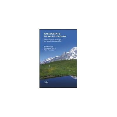 Passeggiate In Valle D'aosta. 58 Escursioni In Montagna Per Famiglie E Appassionati