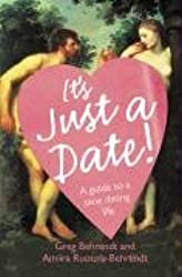 It s Just a Date: A Guide to a Sane Dating Life