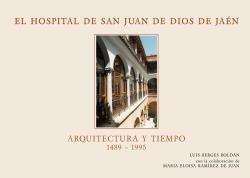 EL HOSPITAL SAN JUAN DE DIOS DE JAÉN (Arte y Humanidades) por Luis Berges Roldán