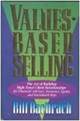 Values Based Selling: The Art of Building High-Trust Client Relationships