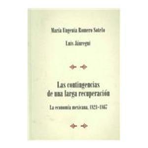 Descargar Libro Las contingencias de una larga recuperacion/ The Contingencies of a Long Recuperation: La Economia Mexicana 1821-1867/ The Mexican Economy 1821-1867 de Maria Eugenia Sotelo Romero
