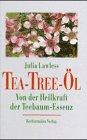 Das Tea- Tree- Öl. Von der Heilkraft der Teebaum- Essenz -