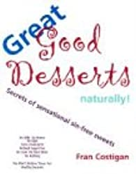 Great Good Desserts Naturally: Secrets of Sensational Sin-Free Sweets