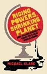 Rising Powers, Shrinking Planet: How Scarce Energy Is Creating a New World Order by Michael Klare (2008-09-01)