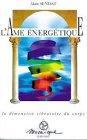 L'âme énergétique - La dimension vibratoire du corps