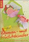 Blumen- und Früchtekinder fürs ganze Jahr aus Tontöpfen, Papier und mehr