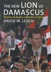 The New Lion of Damascus: Bashar Al Asad and Modern Syria