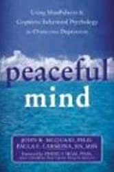 Peaceful Mind: Using Mindfulness & Cognitive Behavioral Psychology to Overcome Depression: Using Mindfulness and Cognitive Behavioral Psychology to Overcome Depression