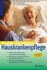 Trias Hauskrankenpflege. Grundwissen und Anleitung zur Selbsthilfe