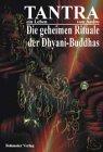 Tantra - Ein Leben, Die zwölf geheimen Rituale der Dhyani-Buddhas und zwei weitere tantrische Rituale