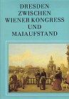 Dresden: Zwischen Wiener Kongress und Maiaufstand. Die Elbestadt von 1815 bis 1850 -