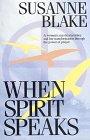 When Spirit Speaks: A Woman's Mystical Journey and Her Transformation Through the Power of Prayer por Susanne S. Blake