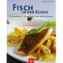 Fisch in der Küche: Süsswasserfische · Meeresfische · Schal- und Krustentiere · 400 bewährte Rezepte