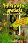Heilkräuterapotheke: Von Anis bis Zinnkraut - Über 200 bewährte Hausmittel für die Gesundheit