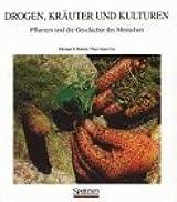 Drogen, Krauter Und Kulturen: Pflanzen Und Die Geschichte Des Menschen