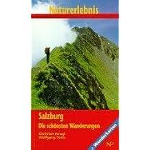 Naturerlebnis Salzburg: Die schönsten Wanderungen. Landschaft - Botanik - Geologie