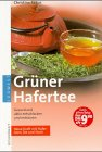 Grüner Hafertee. Gesund und aktiv entschlacken und entsäuern. Neue Kraft mit Haferkorn, Tee und...