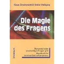 Die Magie des Fragens: Warum es keine unschuldigen Fragen gibt. Handbuch für kommunikative Kompetenz