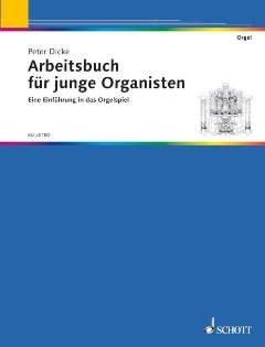ARBEITSBUCH FUER JUNGE ORGANISTEN - arrangiert für Orgel [Noten / Sheetmusic] Komponist: DICKE PETER