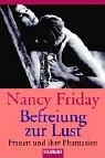 Befreiung zur Lust: Frauen und ihre sexuellen Phantasien - Nancy Friday