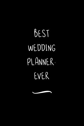 Best Wedding Planner. Ever: Funny Office Notebook/Journal For Women/Men/Coworkers/Boss/Business Woman/Funny office work desk humor/ Stress Relief Anger Management Journal(6x9 inch)