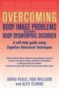 Overcoming Body Image Problems including Body Dysmorphic Disorder by Willson, Rob, Veale, David, Clarke, Alex (2009)