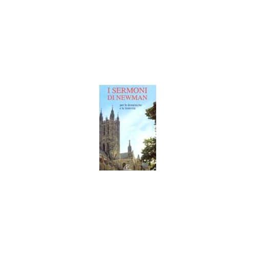 I Sermoni Di Newman. Per Le Domeniche E Le Festività