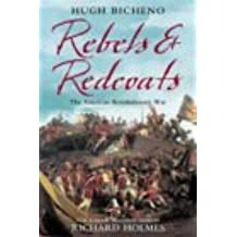 Rebels and Redcoats: The American Revolutionary War by Hugh Bicheno (2010-03-12)