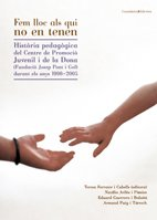 Fem lloc als qui no en tenen: Història pedagògica del Centre de Promoció Juvenil i de la Dona (Fundació Josep Pont i Gol) durant els anys 1996-2005 (El Tinter) por Teresa Ferrater i Cubells
