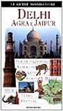 Delhi, Agra, Jaipur (Le guide Mondadori)