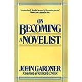 ON BECOMING A NOVELIST by John Gardner (1985-01-23)