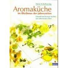 Aromaküche im Rhythmus der Jahreszeiten. Gesund und kreativ kochen mit ätherischen Ölen