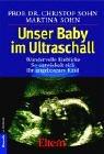 Unser Baby im Ultraschall: Wundervolle Einblicke. So entwickelt sich Ihr ungeborenes Kind - Christof Sohn