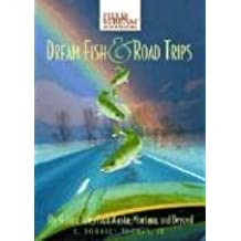 Dream Fish & Road Trips: Fly-Fishing Tales from Alaska, Montana, and Beyond