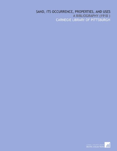 Sand, Its Occurrence, Properties, and Uses: A Bibliography (1918 ) por Carnegie Library of Pittsburgh