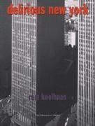 Delirious New York: A Retroactive Manifesto for Manhattan by Rem Koolhaas ( 1994 )