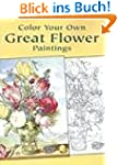 Color Your Own Great Flower Paintings...