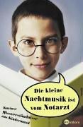 Eichborn Die kleine Nachtmusik ist vom Notarzt: Kuriose Missverständnisse aus Kindermund