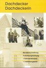 Dachdecker/Dachdeckerin: Berufsbeschreibung, Ausbildungsordnung + Rahmenlehrplan + Ausbildungsplan