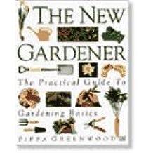 The New Gardener: The Practical Guide to Gardening Basics