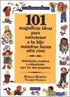 101 MAGNÍFICAS IDEAS PARA ENTRETENER A TU HIJO MIENTRAS HACES OTRA COSA. Actividades creativas estimulantes para los más pequeños