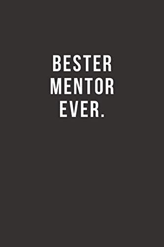 Bester Mentor Ever - Notizbuch • Journal • Tagebuch: Lustiges Geschenk für gute Freunde, Bekannte und liebe Menschen I 120 seitiges Ideenbuch im A5+ Format, liniert mit Softcover