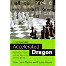 The Sicilian Accelerated Dragon: Improve Your Results with New Ideas in This Dynamic Opening