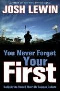 You Never Forget Your First: Ballplayers Recall Their Big League Debuts (Stick-ball-fledermaus)