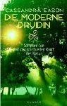 Die moderne Druidin: So leben Sie mit der spirituellen Kraft der Natur - Cassandra Eason