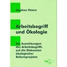 b6d0db87a1ad16 Arbeitsbegriff und Ökologie  Die Auswirkungen des Arbeitsbegriffs auf die  Diskussion ökologischer Reformprojekte