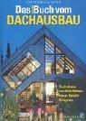 Das neue Buch vom Dachausbau/Dachräume zum Wohlfühlen: Ideen, Details, Beispiele